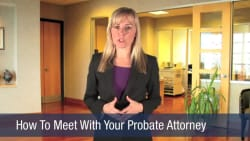 How To Meet With Your Probate Attorney