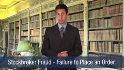Stockbroker Fraud – Failure to Place an Order