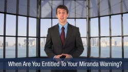 When Are You Entitled To Your Miranda Warning