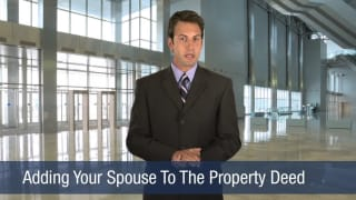 Video Adding Your Spouse to the Property Deed