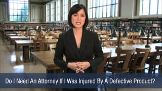 Video Do I Need An Attorney If I Was Injured By A Defective Product
