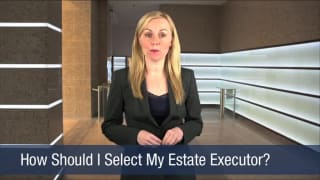 Video How Should I Select My Estate Executor