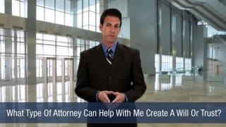 Video What Type Of Attorney Can Help With Me Create A Will Or Trust