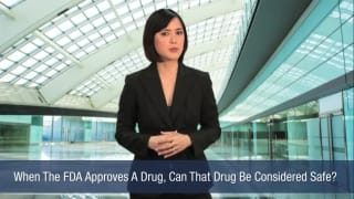 Video When The FDA Approves A Drug, Can That Drug Be Considered Safe